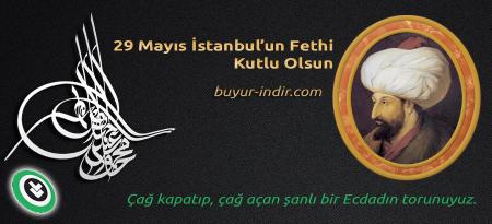 29 Mayıs İstanbul'un Fethi Kutlu Olsun